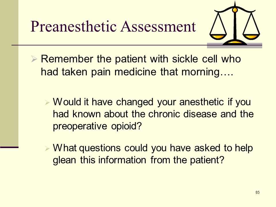 86 Preanesthetic Assessment TIPS: A thorough preoperative assessment is mandatory and leads to appropriate planning to reduce the chance for difficulties during anesthesia care….you cannot reduce risk to zero but will minimize any catastrophe.