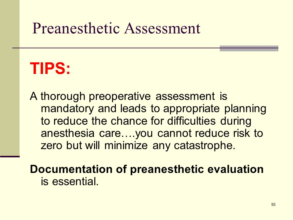 87 Preanesthetic Assessment TIPS : Preexisting Conditions Know what the condition of the patient is in when you begin care – has patient already experienced trauma.