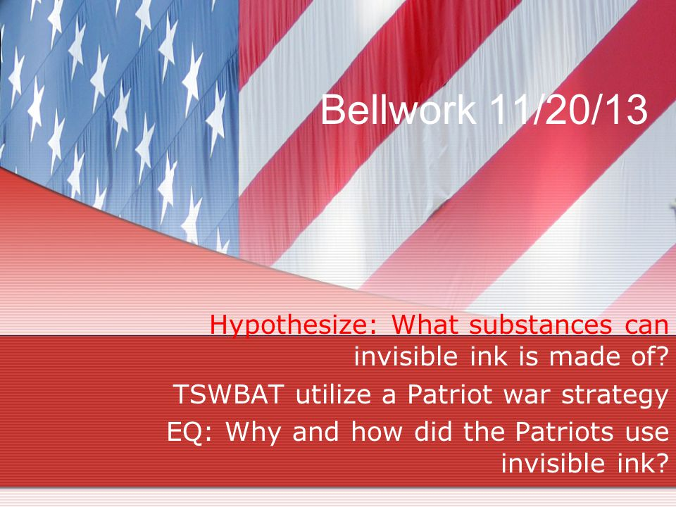 Bellwork 11/20/13 Hypothesize: What substances can invisible ink is made of.