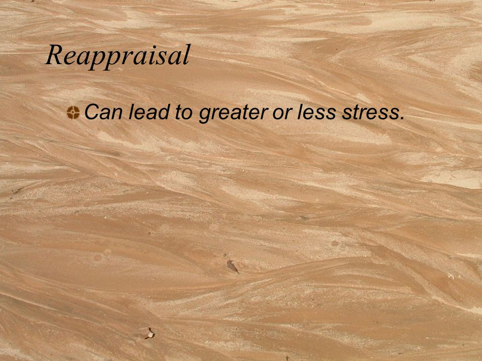 Reappraisal Can lead to greater or less stress.