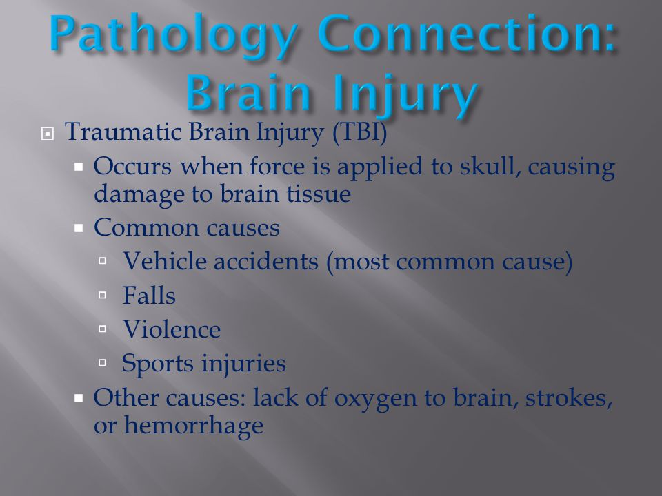  Traumatic Brain Injury (TBI)  Occurs when force is applied to skull, causing damage to brain tissue  Common causes  Vehicle accidents (most commo