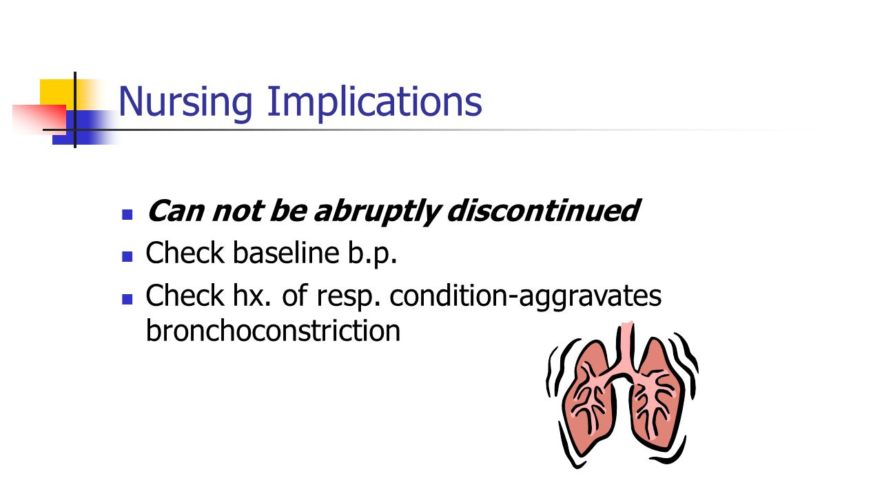 Nursing Implications Can not be abruptly discontinued Check baseline b.p.