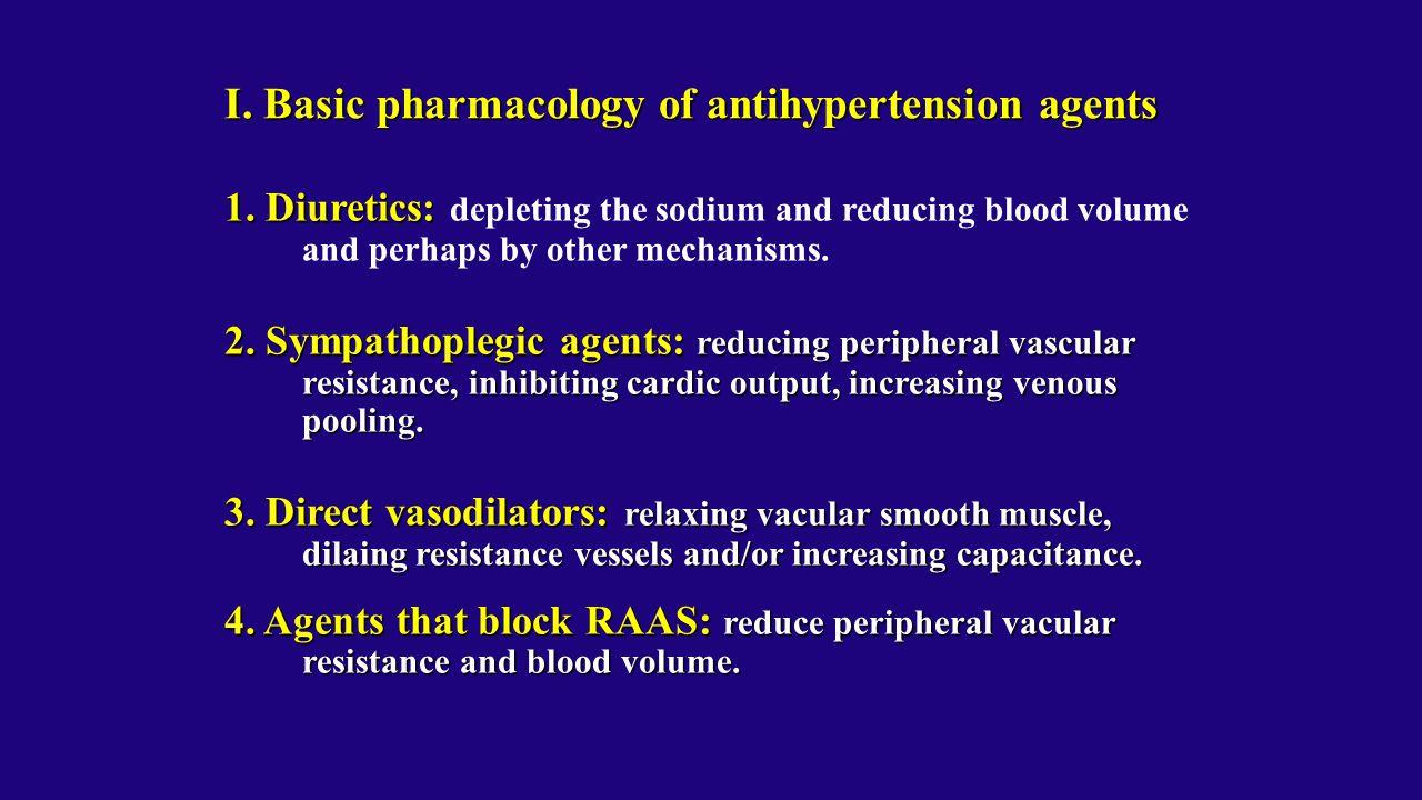1. Diuretics: 1. Diuretics: depleting the sodium and reducing blood volume and perhaps by other mechanisms. 2. Sympathoplegic agents: reducing periphe