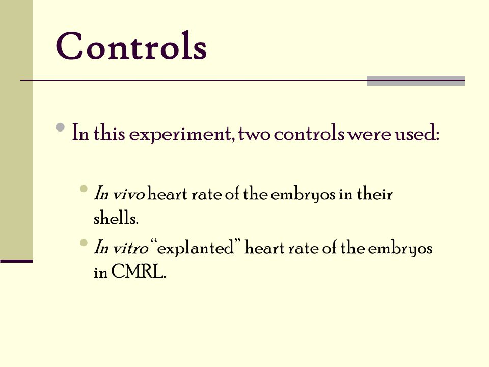 Controls In this experiment, two controls were used: In vivo heart rate of the embryos in their shells.