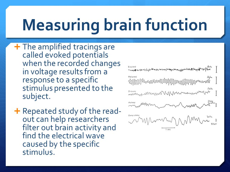 Measuring brain function  The amplified tracings are called evoked potentials when the recorded changes in voltage results from a response to a speci