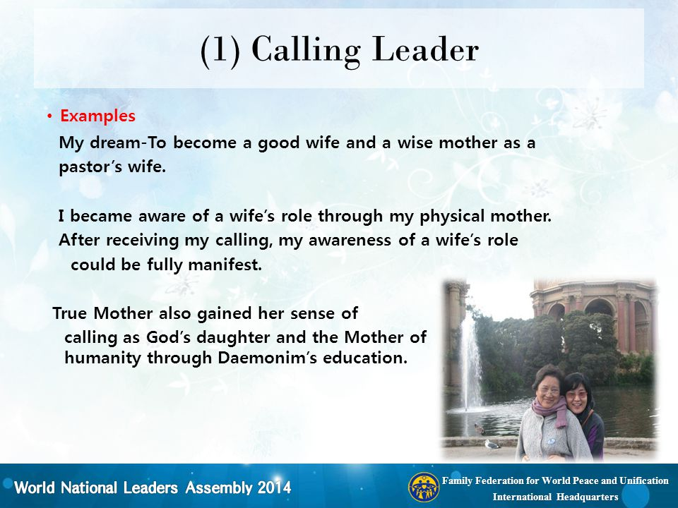 Family Federation for World Peace and Unification International Headquarters (1) Calling Leader Examples My dream-To become a good wife and a wise mot