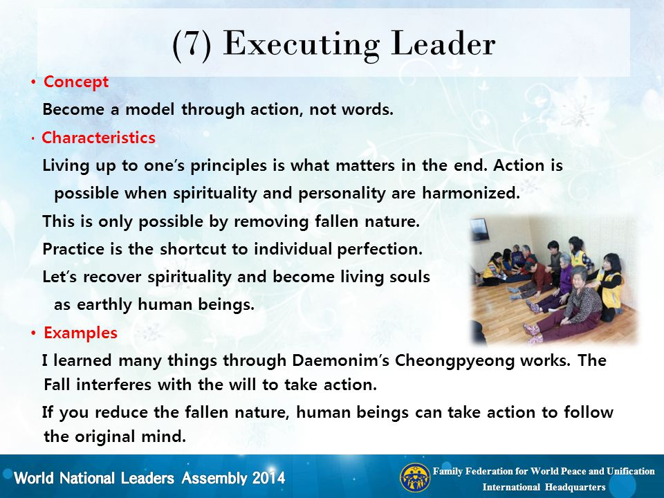 Family Federation for World Peace and Unification International Headquarters (7) Executing Leader Concept Become a model through action, not words. ∙