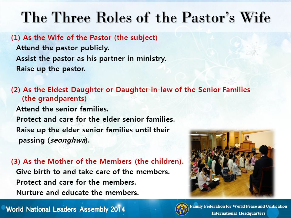 Family Federation for World Peace and Unification International Headquarters The Three Roles of the Pastor's Wife (1) As the Wife of the Pastor (the s