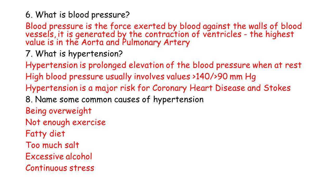 6. What is blood pressure? Blood pressure is the force exerted by blood against the walls of blood vessels, it is generated by the contraction of vent