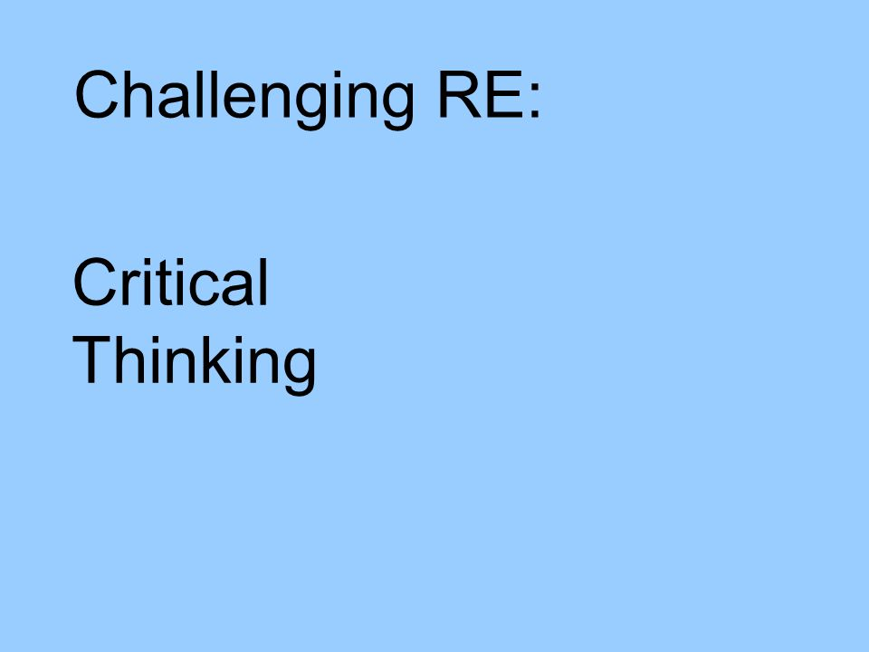 Challenging RE: Critical Thinking