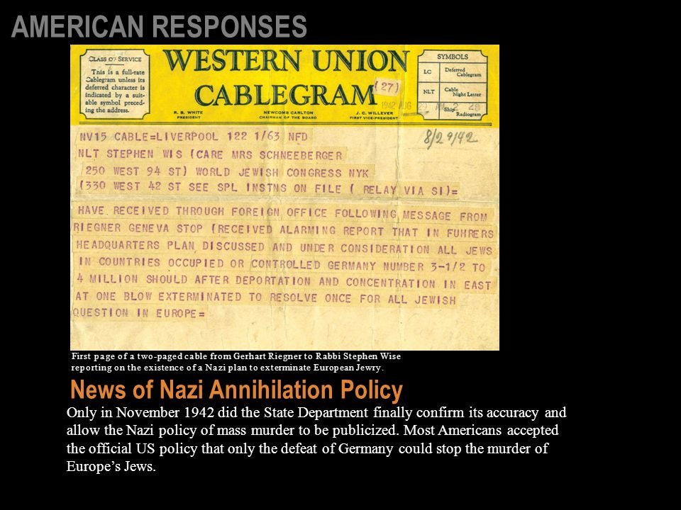 Only in November 1942 did the State Department finally confirm its accuracy and allow the Nazi policy of mass murder to be publicized.