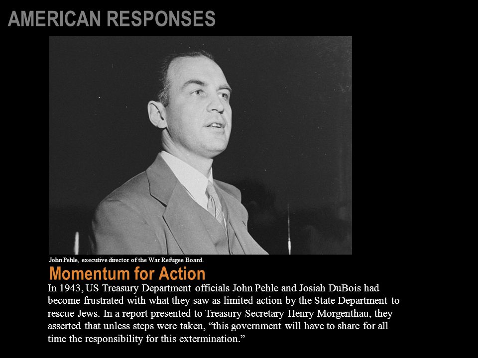 In 1943, US Treasury Department officials John Pehle and Josiah DuBois had become frustrated with what they saw as limited action by the State Department to rescue Jews.