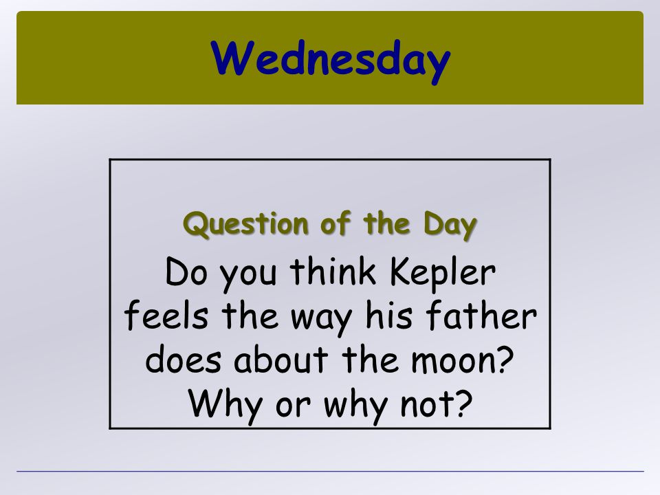 Wednesday Question of the Day Do you think Kepler feels the way his father does about the moon? Why or why not?