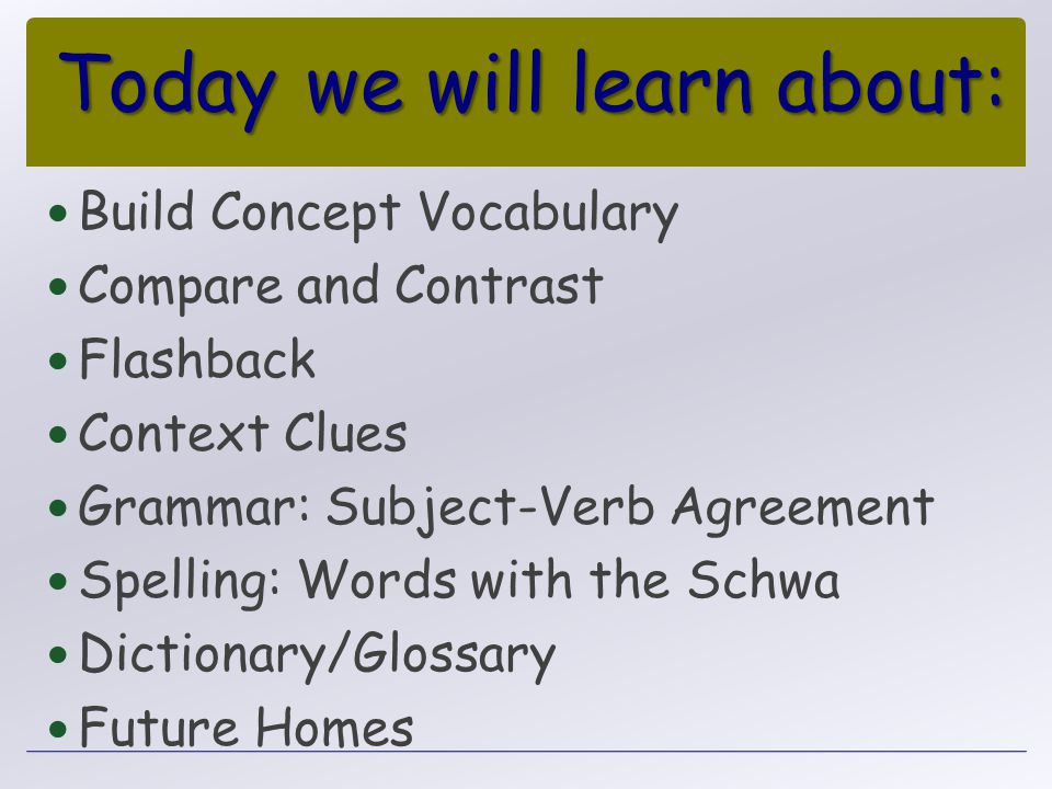 Today we will learn about: Build Concept Vocabulary Compare and Contrast Flashback Context Clues Grammar: Subject-Verb Agreement Spelling: Words with
