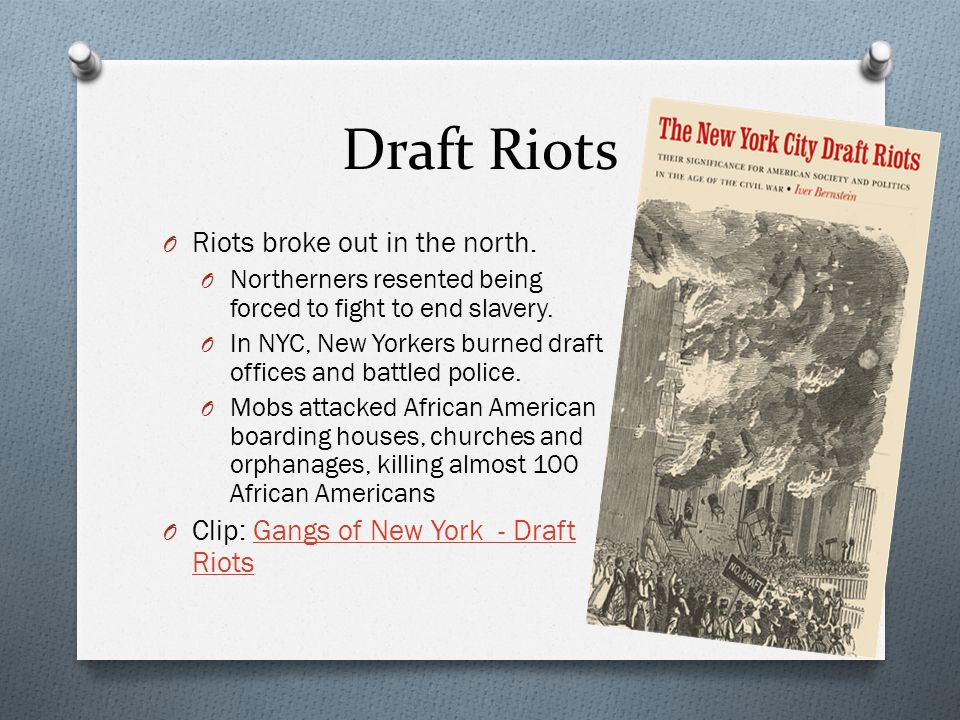 Draft Riots O Riots broke out in the north. O Northerners resented being forced to fight to end slavery. O In NYC, New Yorkers burned draft offices an