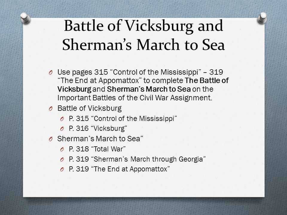 "Battle of Vicksburg and Sherman's March to Sea O Use pages 315 ""Control of the Mississippi"" – 319 ""The End at Appomattox"" to complete The Battle of Vi"