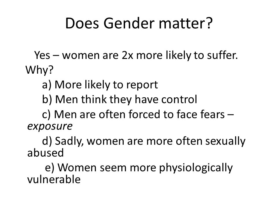 Does Gender matter. Yes – women are 2x more likely to suffer.