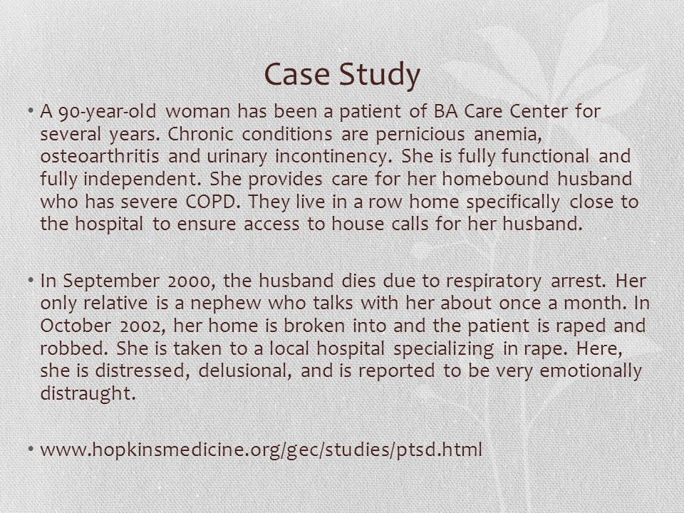 Case Study A 90-year-old woman has been a patient of BA Care Center for several years.