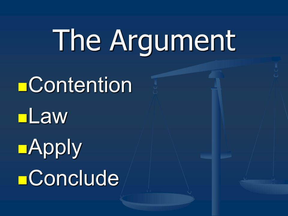 The Argument Contention Contention Law Law Apply Apply Conclude Conclude