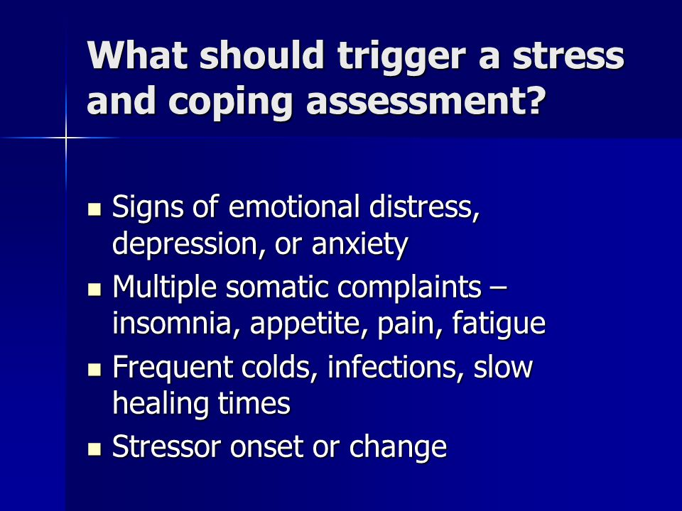 What should trigger a stress and coping assessment.