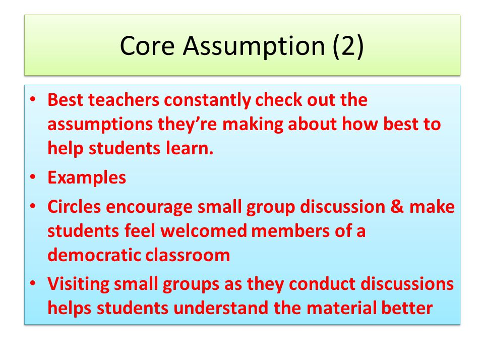 Core Assumption (2) Best teachers constantly check out the assumptions they're making about how best to help students learn.