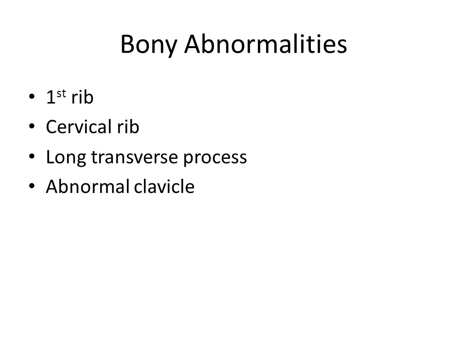 Bony Abnormalities 1 st rib Cervical rib Long transverse process Abnormal clavicle