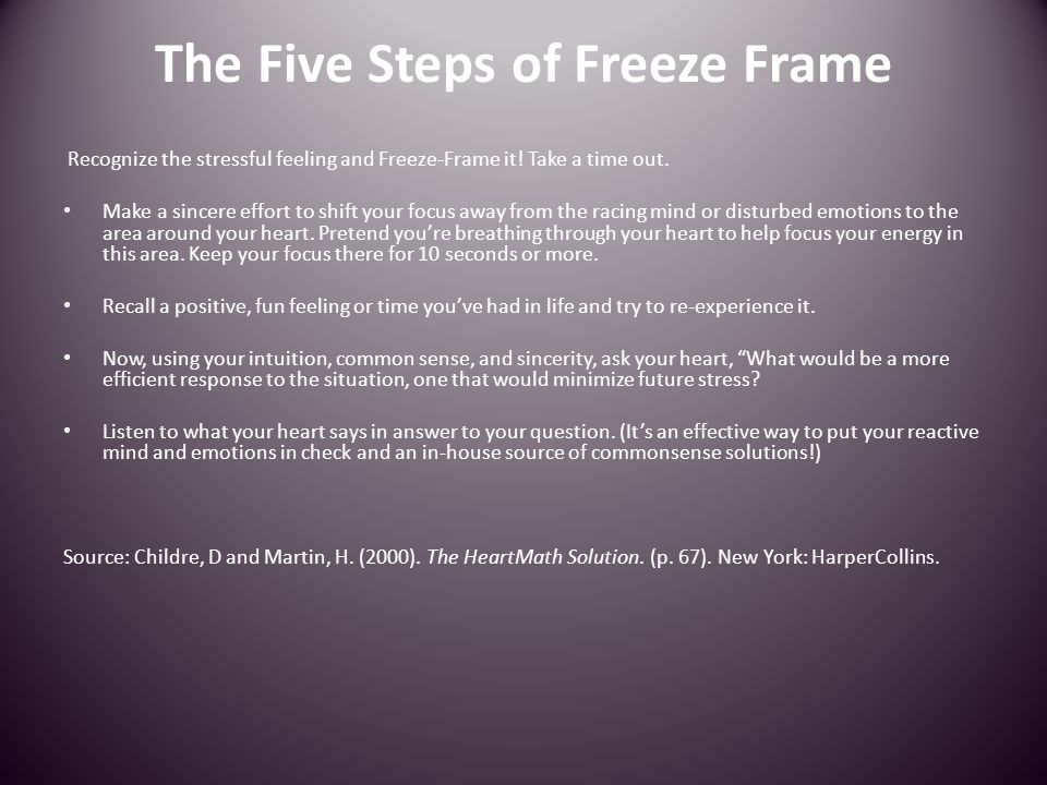 The Five Steps of Freeze Frame Recognize the stressful feeling and Freeze-Frame it.