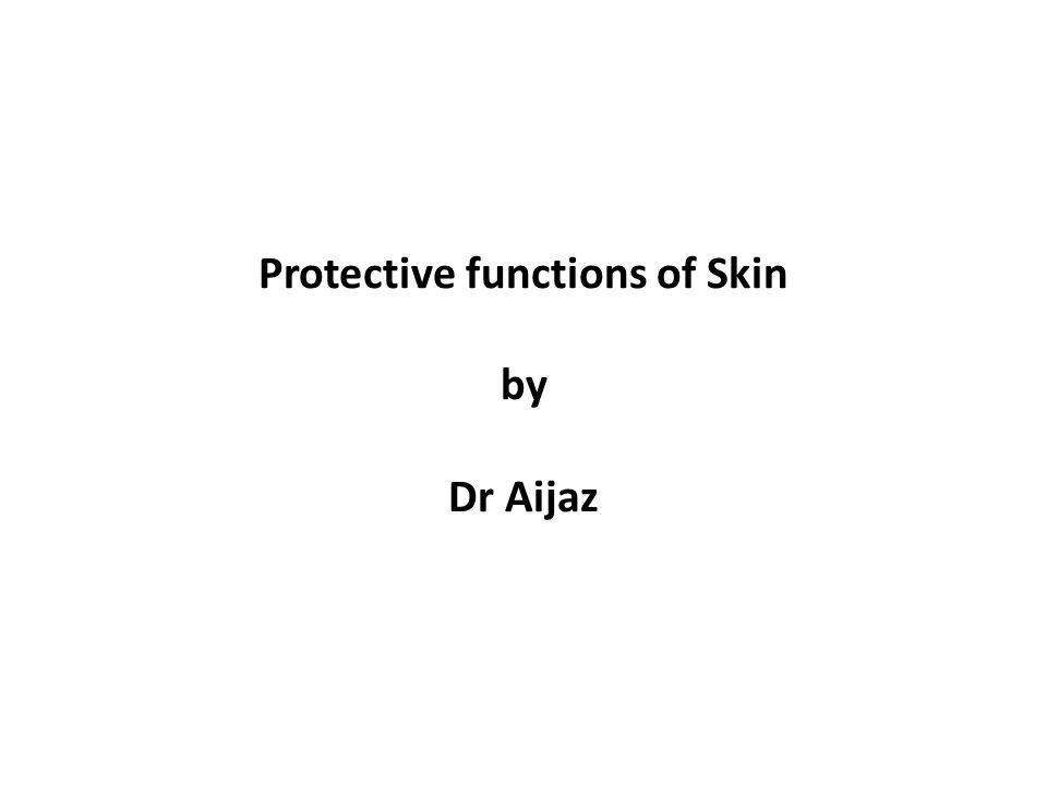 Protective functions of Skin by Dr Aijaz