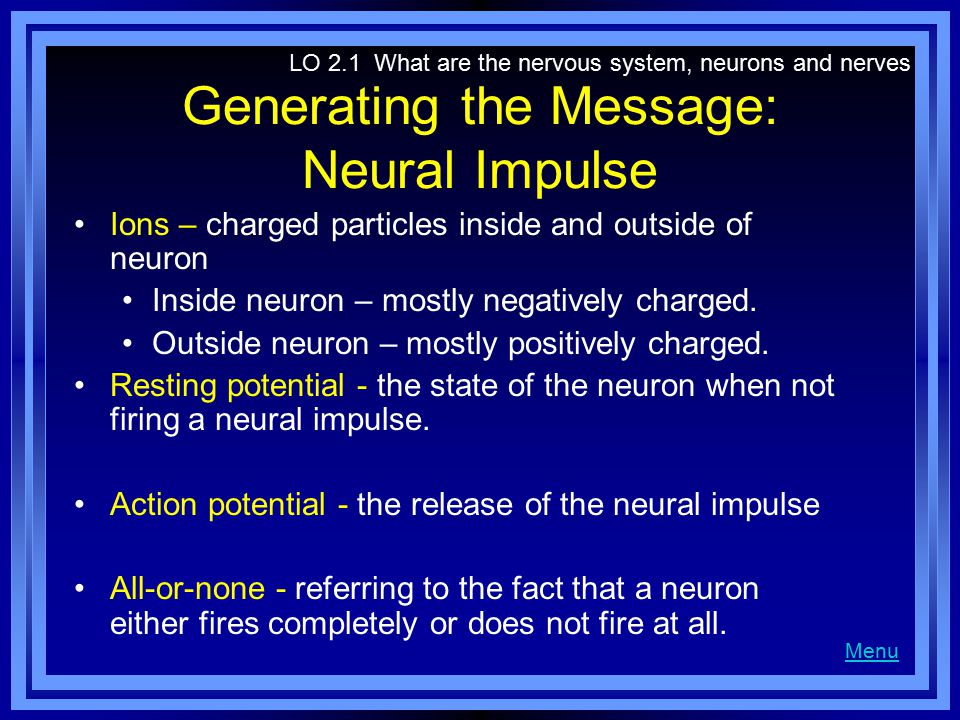Generating the Message: Neural Impulse Ions – charged particles inside and outside of neuron Inside neuron – mostly negatively charged.