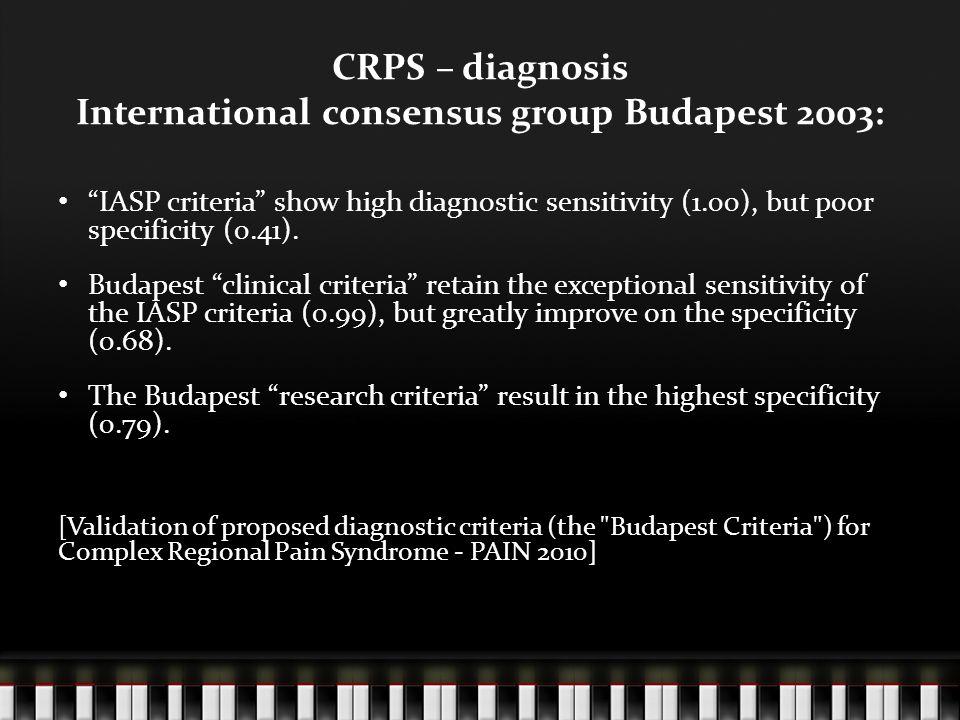"CRPS – diagnosis International consensus group Budapest 2003: ""IASP criteria"" show high diagnostic sensitivity (1.00), but poor specificity (0.41). Bu"