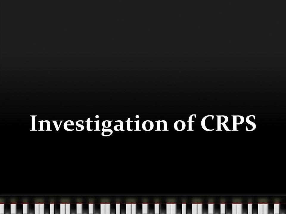 Investigation of CRPS