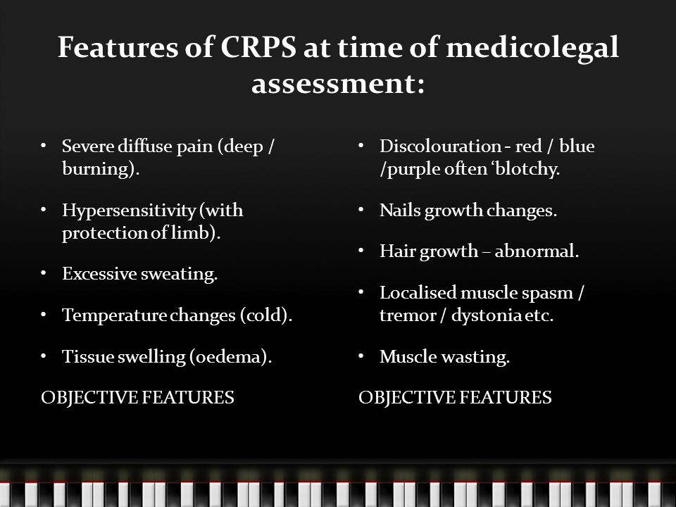 Features of CRPS at time of medicolegal assessment: Severe diffuse pain (deep / burning). Hypersensitivity (with protection of limb). Excessive sweati