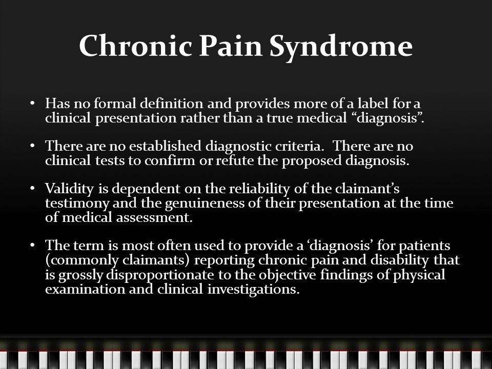 """Chronic Pain Syndrome Has no formal definition and provides more of a label for a clinical presentation rather than a true medical """"diagnosis"""". There"""
