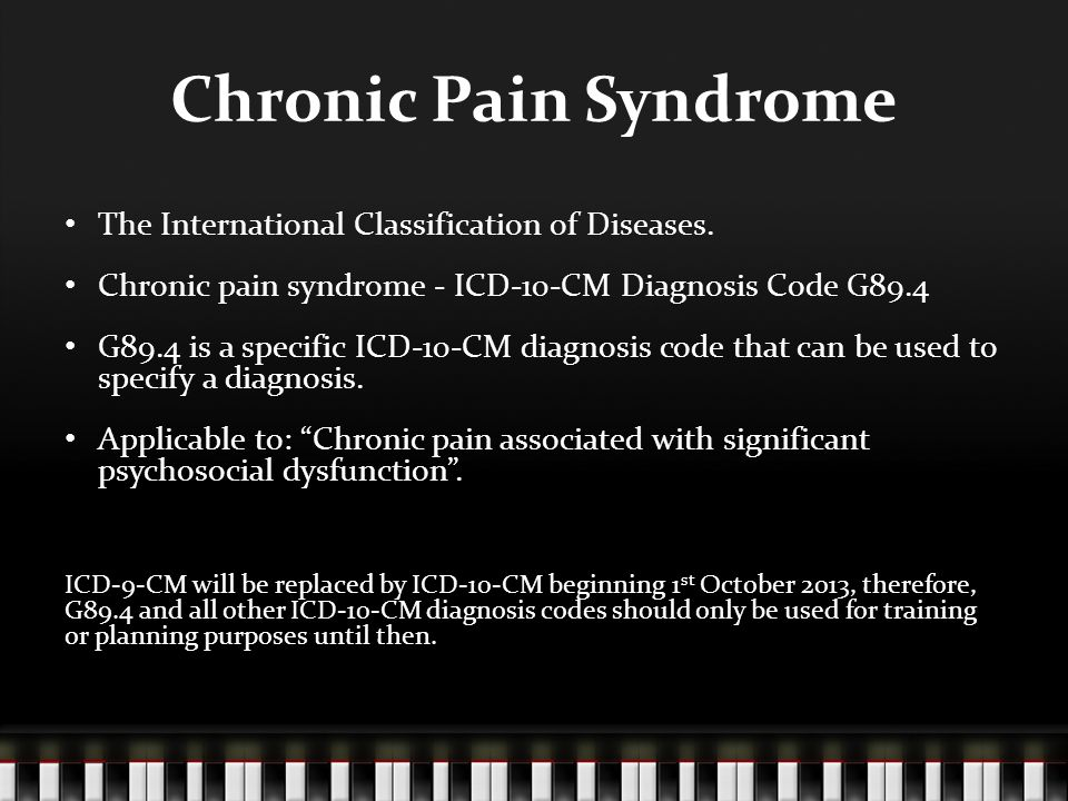 Chronic Pain Syndrome The International Classification of Diseases. Chronic pain syndrome - ICD-10-CM Diagnosis Code G89.4 G89.4 is a specific ICD-10-