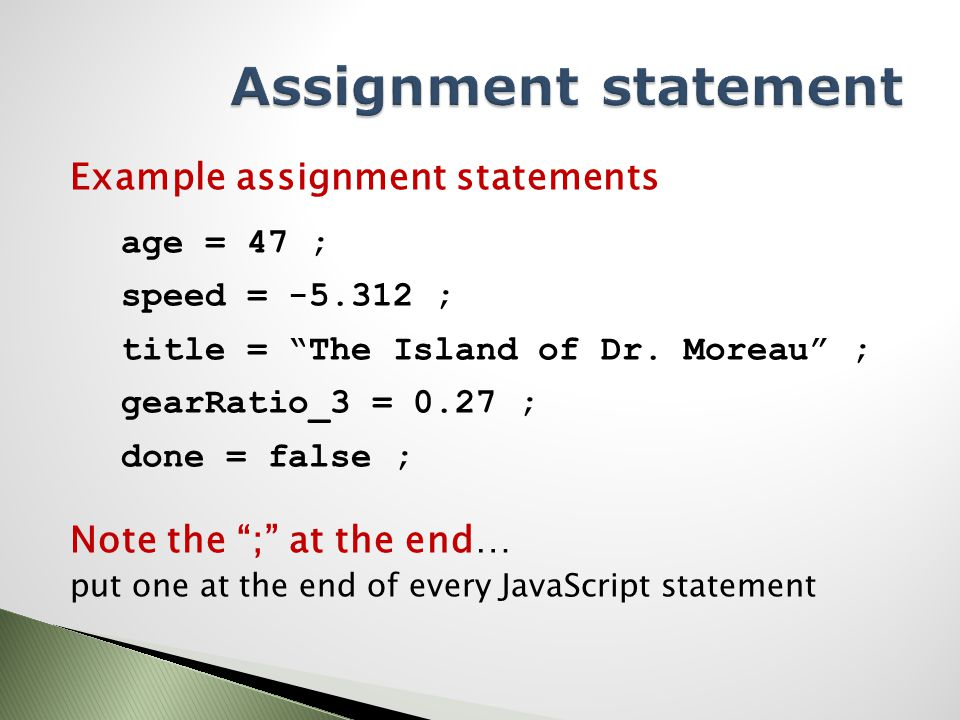Example assignment statements age = 47 ; speed = -5.312 ; title = The Island of Dr.