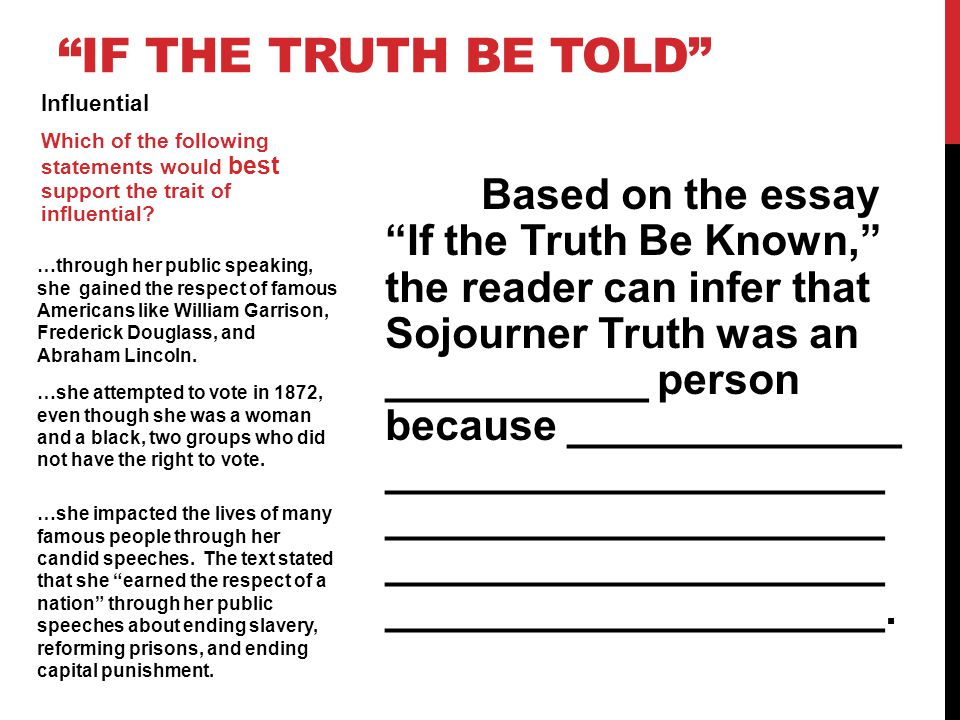 """Based on the essay """"If the Truth Be Known,"""" the reader can infer that Sojourner Truth was an ___________ person because ______________ _______________"""