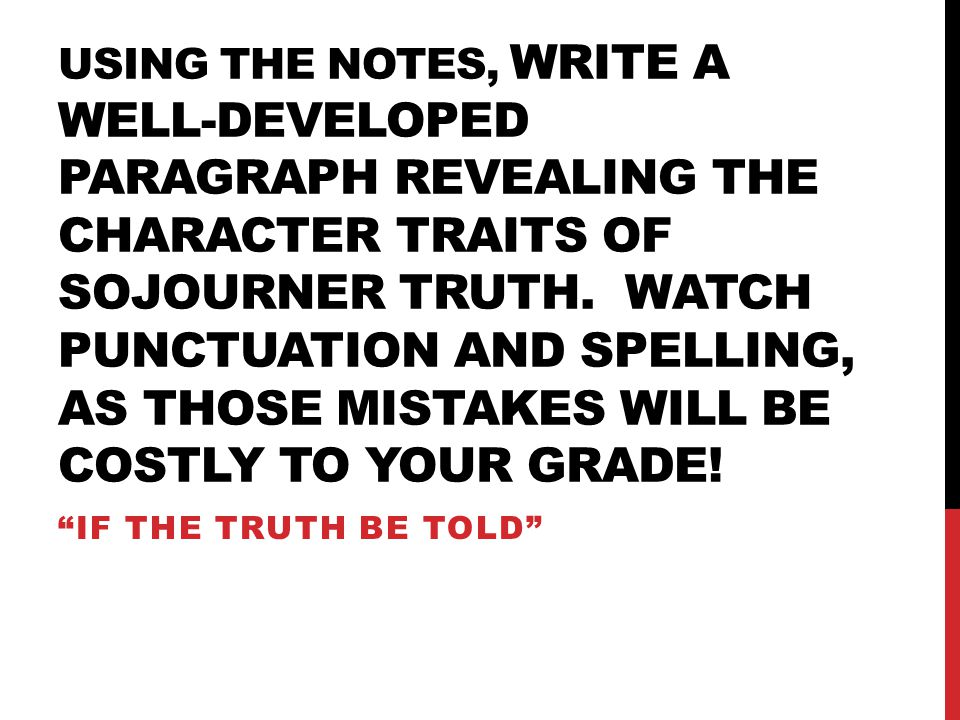 USING THE NOTES, WRITE A WELL-DEVELOPED PARAGRAPH REVEALING THE CHARACTER TRAITS OF SOJOURNER TRUTH. WATCH PUNCTUATION AND SPELLING, AS THOSE MISTAKES