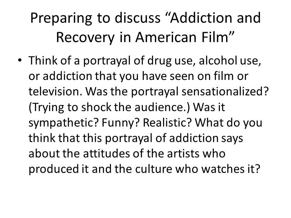 """Preparing to discuss """"Addiction and Recovery in American Film"""" Think of a portrayal of drug use, alcohol use, or addiction that you have seen on film"""