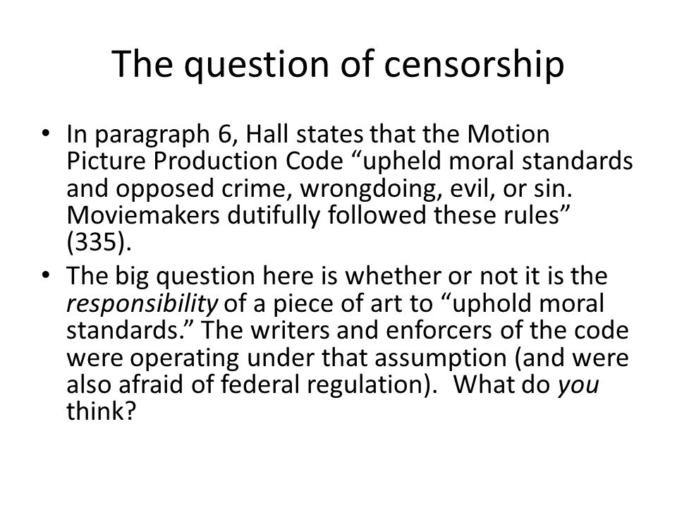 """The question of censorship In paragraph 6, Hall states that the Motion Picture Production Code """"upheld moral standards and opposed crime, wrongdoing,"""