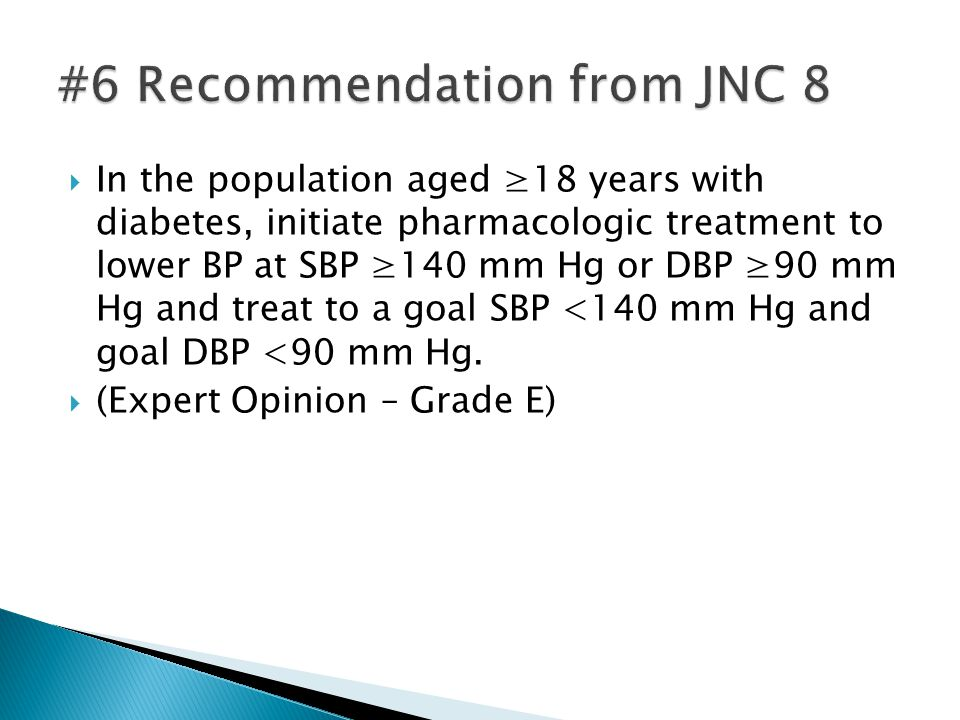  In the population aged ≥18 years with diabetes, initiate pharmacologic treatment to lower BP at SBP ≥140 mm Hg or DBP ≥90 mm Hg and treat to a goal