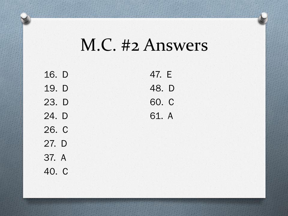M.C. #2 Answers 16. D 19. D 23. D 24. D 26. C 27. D 37. A 40. C 47. E 48. D 60. C 61. A
