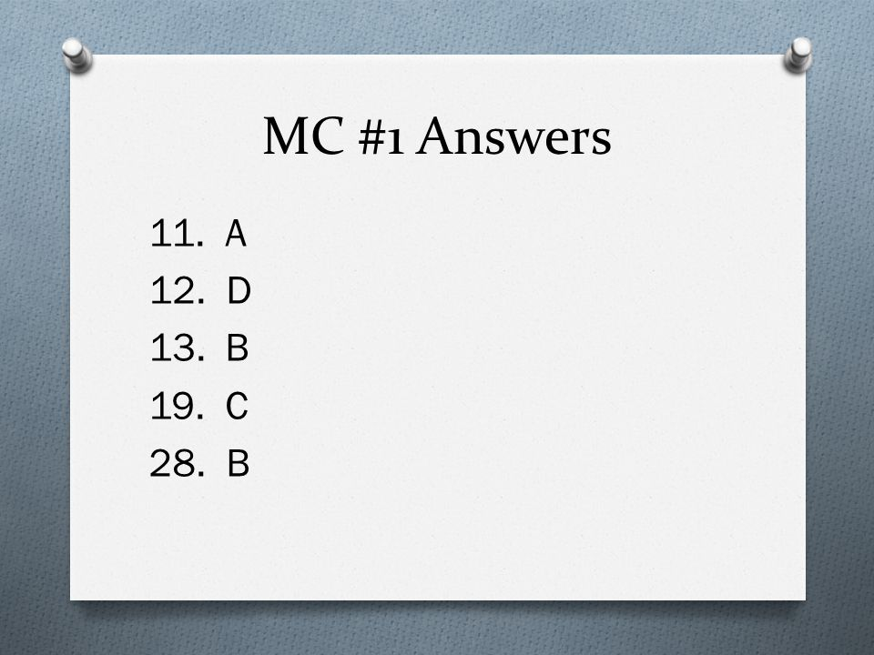 MC #1 Answers 11. A 12. D 13. B 19. C 28. B