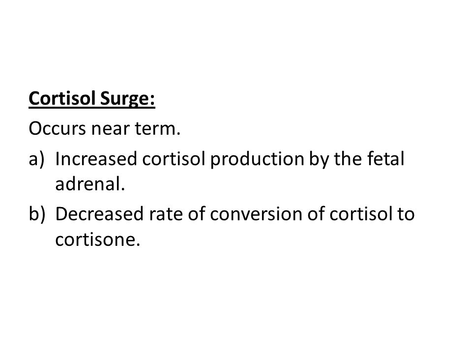 Cortisol Surge: Occurs near term.a)Increased cortisol production by the fetal adrenal.