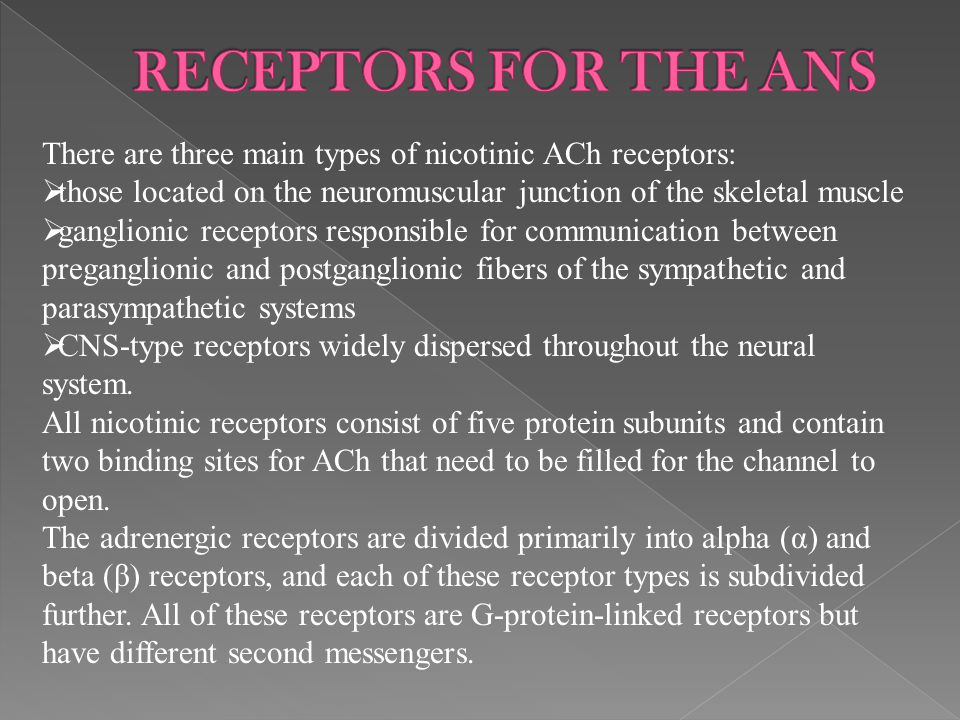 There are three main types of nicotinic ACh receptors:  those located on the neuromuscular junction of the skeletal muscle  ganglionic receptors res