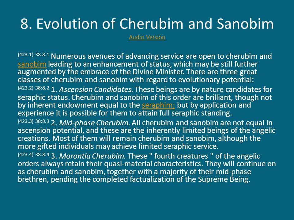 8. Evolution of Cherubim and Sanobim Audio Version Audio Version (423.1) 38:8.1 Numerous avenues of advancing service are open to cherubim and sanobim