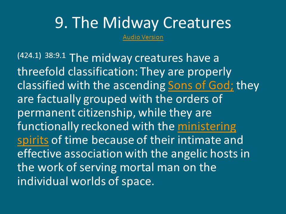 9. The Midway Creatures Audio Version Audio Version (424.1) 38:9.1 The midway creatures have a threefold classification: They are properly classified