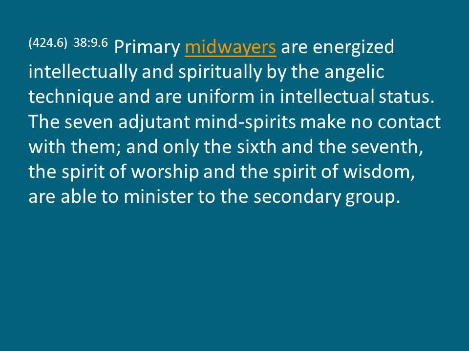 (424.6) 38:9.6 Primary midwayers are energized intellectually and spiritually by the angelic technique and are uniform in intellectual status.
