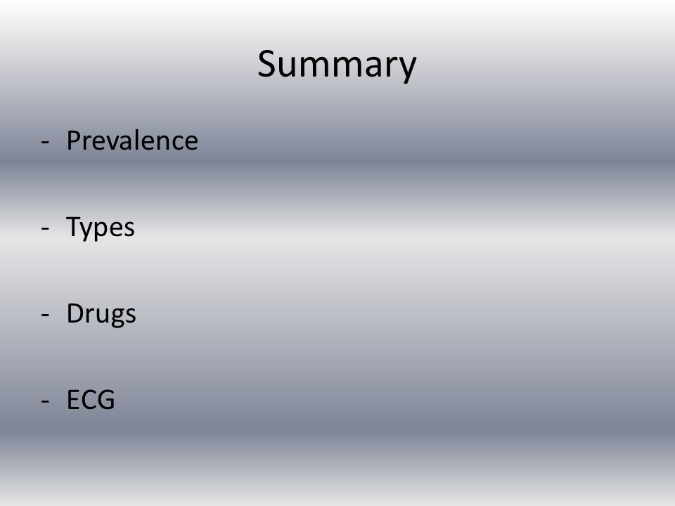 Summary -Prevalence -Types -Drugs -ECG
