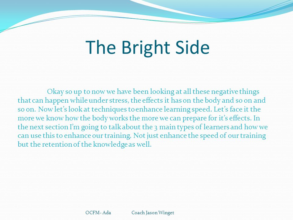 The Bright Side OCFM- Ada Coach Jason Winget Okay so up to now we have been looking at all these negative things that can happen while under stress, t