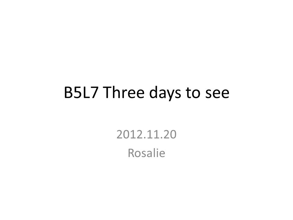 B5L7 Three days to see 2012.11.20 Rosalie